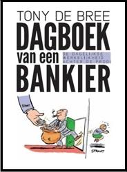 Dagboek van een bankier. De dagelijkse werkelijkheid achter de prooi' door ex-ABN Amro'er Tony de Bree.